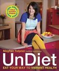 UnDiet : Eat Your Way to Vibrant Health by Meghan Telpner (2012, Paperback)