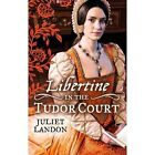 LIBERTINE in the Tudor Court: One Night in Paradise / A Most Unseemly Summer by Juliet Landon (Paperback, 2014)