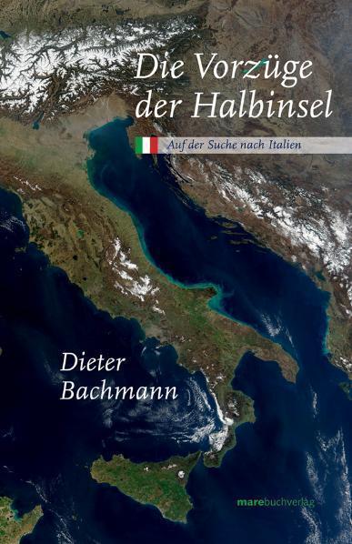 Die Vorzüge der Halbinsel: Auf der Suche nach Italien von Dieter Bachmann