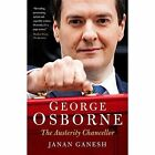 George Osborne: The Austerity Chancellor by Janan Ganesh (Paperback, 2014)