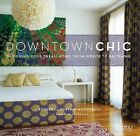 Downtown Chic by Courtney Novogratz, Bob Novogratz (Hardback, 2009)