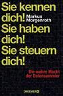 Sie kennen dich! Sie haben dich! Sie steuern dich! von Markus Morgenroth (2014, Gebundene Ausgabe)