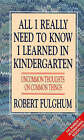 All I Really Need to Know I Learned in Kindergarten: Uncommon Thoughts on Common Things by Robert Fulghum (Paperback, 1990)