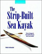 The Strip-Built Sea Kayak: Three Rugged, Beautiful Boats You Can Build, Nick Sch
