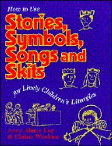 Stories, Symbols, Songs and Skits : For Lively Children's Liturgies