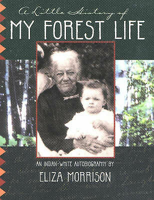 A Little History of My Forest Life: An Indian-white Autobiography by Eliza...