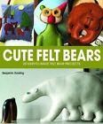 Cute Felt Bears 20 Easy-to-make Felt Bear Projects Benjamin Rowling 0992792312