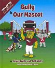 Bully Is Our Mascot by Jason Wells, Jeff Wells (Hardback, 2013)
