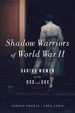 Shadow Warriors of World War II : The Daring Women of the OSS and SOE by Greg...