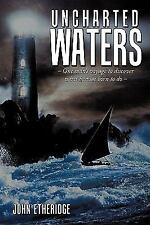 Uncharted Waters : One man's voyage to discover what he was born to Do - by...