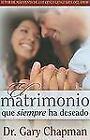 El Matrimonio Que Siempre Ha Deseado by Gary Chapman (2009, Paperback)
