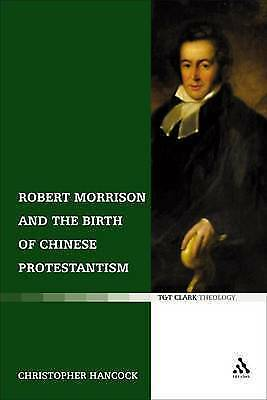 Robert Morrison and the Birth of Chinese Protestantism (T&t Clark), Christopher