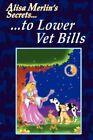 Alisa Merlin's Secrets to Lower Vet Bills 9780595419807 Paperback
