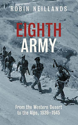 Eighth Army: From the Western Desert to the Alps, 1939-1945
