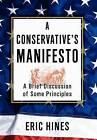 A Conservative's Manifesto: A Brief Discussion of Some Principles by Eric Hines (Hardback, 2012)