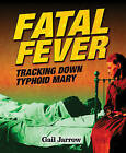 Fatal Fever: Tracking Down Typhoid Mary by Gail Jarrow (Hardback, 2015)