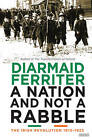 A Nation and Not a Rabble: The Irish Revolutions 1913-1923 by Diarmaid Ferriter (Hardback, 2015)