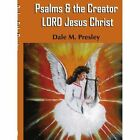 Psalms & The Creator Lord Jesus Christ 9781420843231 by Dale M. Presley Book