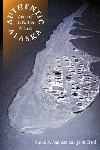 Authentic Alaska : Voices of Its Native Writers Hardcover Susan B. Andrews
