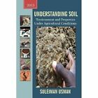 Understanding Soil Environment and Properties Under Agricultural Conditions by