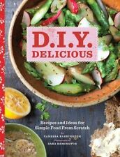 D.I.Y. Delicious: Recipes and Ideas for Simple Food from Scratch - LikeNew - Bar
