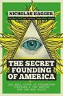 The Secret Founding of America: The Real Story of Freemasons, Puritans, and the Battle for the New World by Nicholas Hagger (Paperback, 2016)