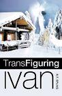 Trans Figuring Ivan by R T Epling (Paperback / softback, 2009)