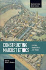 Constructing Marxist Ethics: Critique, Normativity, Praxis by Haymarket Books (Paperback, 2016)