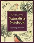 How to Keep a Naturalist's Notebook by Susan Leigh Tomlinson (Paperback, 2009)