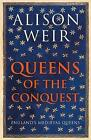 Queens of the Conquest: England's Medieval Queens by Alison Weir (Hardback, 2017)