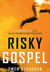 Risky Gospel: Abandon Fear and Build Something Awesome by Owen Strachan (Paperback, 2013)