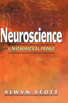 Neuroscience: A Mathematical Primer, Alwyn Scott, New