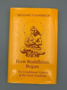 How-Buddhism-Began-The-Conditioned-Genesis-of-the-Early-Teachings-HC-Gombrich