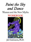 Paint the Sky and Dance: Women and The New Myths Workbook by Ph.D. (Paperback, 2003)