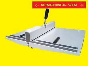 NUTMASCHINE NUTPRESSE NUTGERÄT FALZMASCHINE 46-52CM A3  NEU SUPER