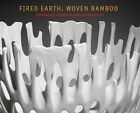 Fired Earth, Woven Bamboo: Contemporary Japanese Ceramics and Bamboo Art by Kazuko Todate, Anne Nishimura Morse (Paperback, 2014)
