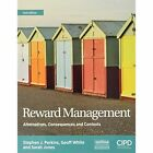 Reward Management: Alternatives, Consequences and Contexts by Geoffrey White, Sarah Elizabeth Jones, Stephen J. Perki (Paperback, 2016)