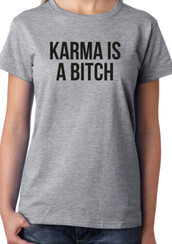 Funny Joke Sarcastic Ladies /& Unisex Styles Karma Is a B*tch T-Shirt