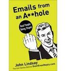 Emails from an A**hole: Real People Being Stupid by John Lindsay (Paperback, 2010)