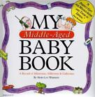 My Middle-Aged Baby Book : A Record of Milestones, Millstones and Gallstones by Mary-Lou Weisman (1995, Hardcover)
