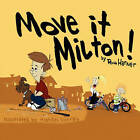 Move It Milton! by Ron Harner (Paperback / softback, 2009)