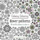 Calming Colouring Flower Patterns: 80 Colouring Book Patterns by Graham McCallum (Paperback, 2016)