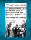 The Practice of the Court of Common Pleas in Personal Actions and Ejectment. Volume 2 of 2 by John Frederick Archbold (Paperback / softback, 2010)