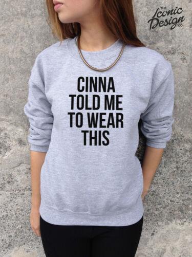 * CINNA TOLD ME TO WEAR THIS Jumper Top Sweater Sweatshirt Tumblr Slogan *