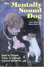 The Mentally Sound Dog: How to Shape, Train and Change Canine Behavior, Gail I.