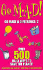 Go M.A.D! Go Make a Difference: 2: Over 500 Daily Ways to Save the Planet! by Think Publishing Limited (Paperback, 2003)