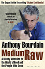 Medium Raw: A Bloody Valentine to the World of Food and the People Who Cook by Anthony Bourdain (Paperback, 2010)