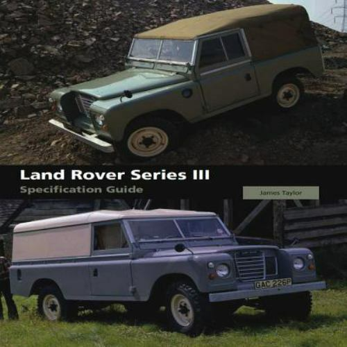 Land Rover Series III Specification Guide By James Taylor