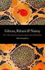 Gibran, Rihani and Naimy: East-West Interactions in Early Twentith-Century Arab Literature by Aida Imangulieva (Paperback, 2009)