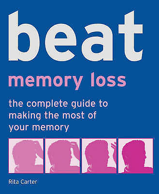 1 of 1 - Carter, Rita, Beat Memory Loss: The Complete Guide to Making the Most of Your Me